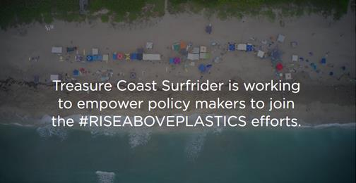 Treasure Coast Surfrider in working to empower policy makers to join the #RISEABOVEPLASTICS (Rise above plastics) efforts